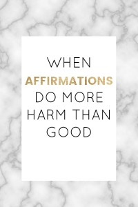 When affirmations do more harm than good