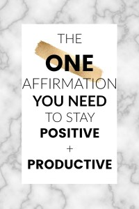 The ONE affirmation you need to stay positive and productive