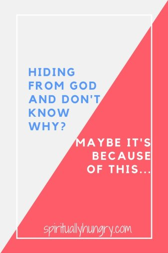Hiding from God and don't know why?