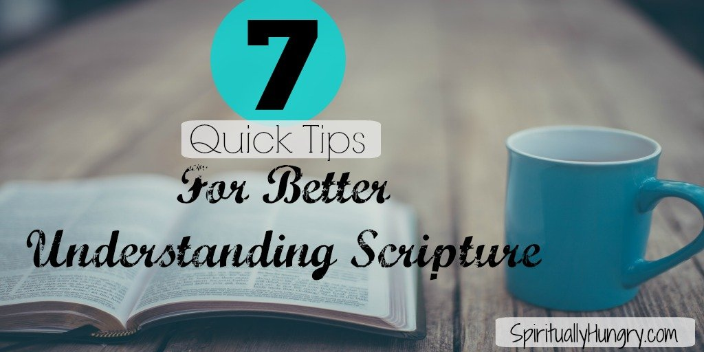 Want to get more out of Scripture, but not sure how? Maybe a verse or Scripture section confuses you, we have all been there. Understanding Scripture helps you better understand God and can provide a deeper relationship with Him. In this post, SpirituallyHungry.com provides 7 easy tips for helping you better understand Scripture.
