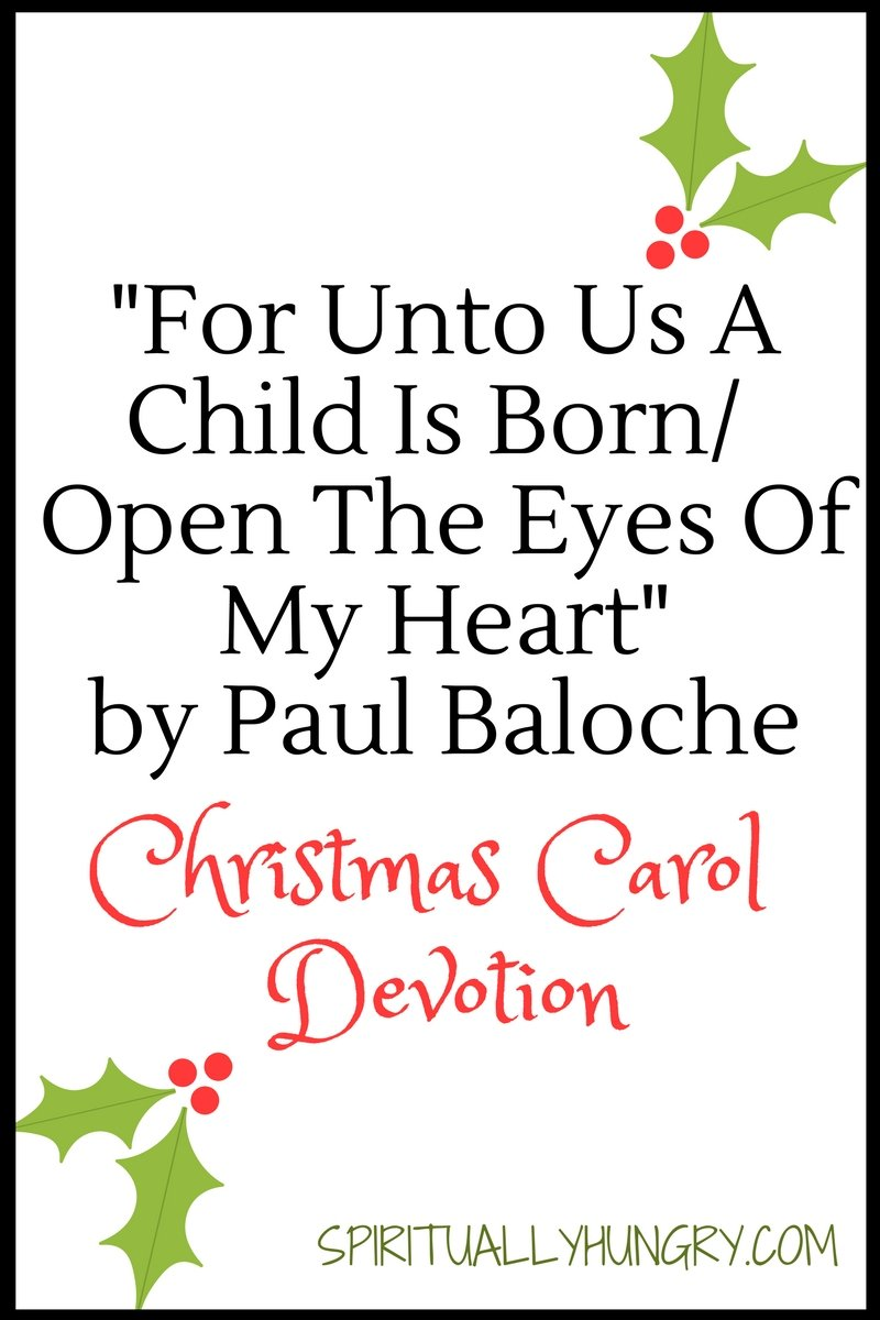 A devotional based off the Christmas worship song For Unto Us/Open The Eyes Of My Heart. Day 10 of the 25 Days of Christmas Worship Song Devotions.