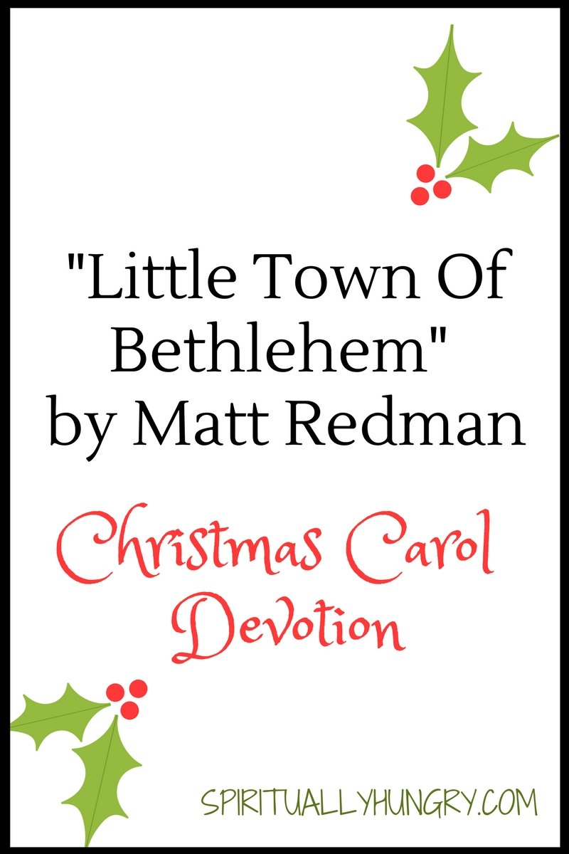A devotional based off the Christmas worship song O Little Town Of Bethlehem by Matt Redman. Day 11 of the 25 Days of Christmas Worship Song Devotions.