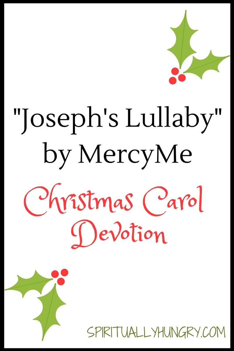 A devotional based off the Christmas carol Joseph's Lullaby by MercyMe. Day 15 of the 25 Days of Christmas Worship Song Devotions.