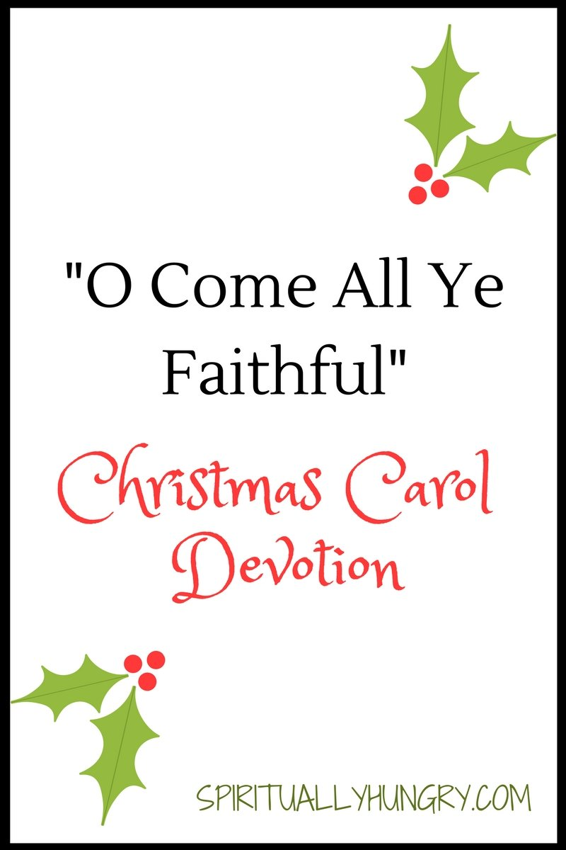 A devotional based off the Christmas carol O Come All Ye Faithful. Day 17 of the 25 Days of Christmas Worship Song Devotions.