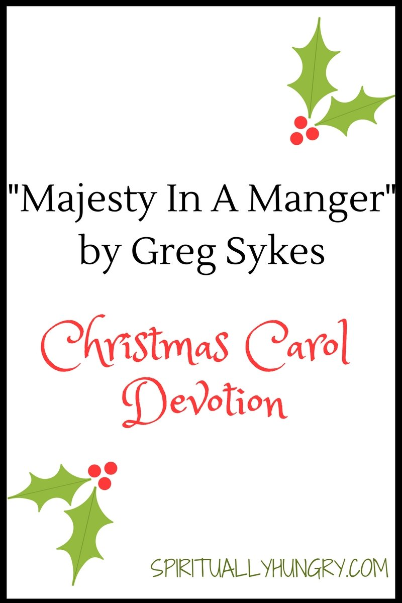 A devotional based off the Christmas song Majesty in a Manger by Greg Sykes. Day 21 of the 25 Days of Christmas Worship Song Devotions.