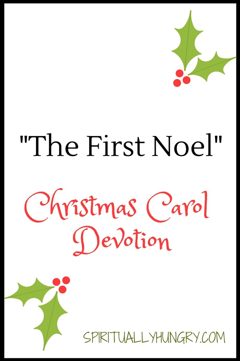 A devotional based off the Christmas song The First Noel. Day 23 of the 25 Days of Christmas Worship Song Devotions.