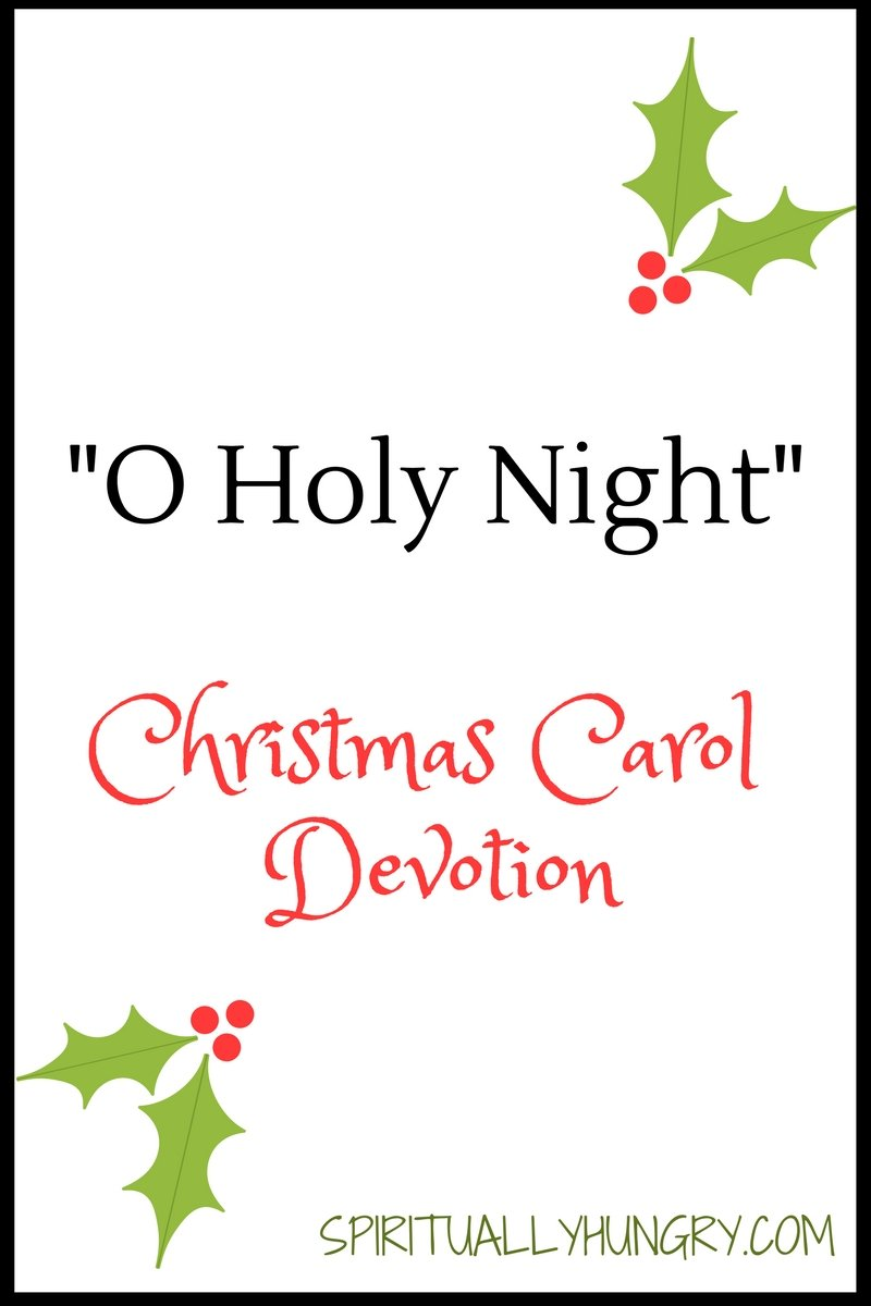 A devotional based off the Christmas song O Holy Night. Day 24 of the 25 Days of Christmas Worship Song Devotions.