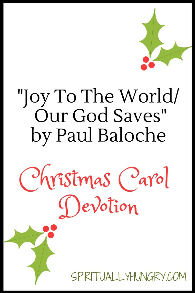 A devotional based off the Christmas worship song Joy To The World/Our God Saves by Paul Baloche. Day 7 of the 25 Days of Christmas Worship Song Devotions.