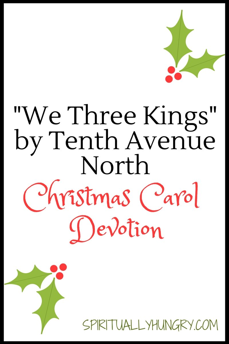 A devotional based off the Christmas song We Three Kings by Tenth Avenue North. Bonus devotional from the 25 Days of Christmas Worship Song Devotions.
