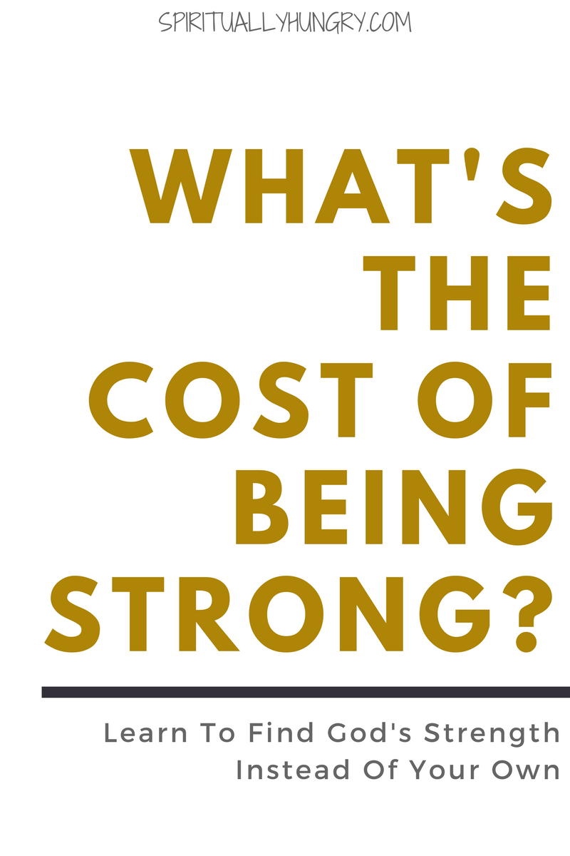 Strength is a funny thing because we can be strong independently. As Christians, we have God's power available to us at all times, but when we operate in our own strength, we alienate ourselves from His power. This article discusses the cost of being strong and gives some ideas on how to learn to utilize God's power.