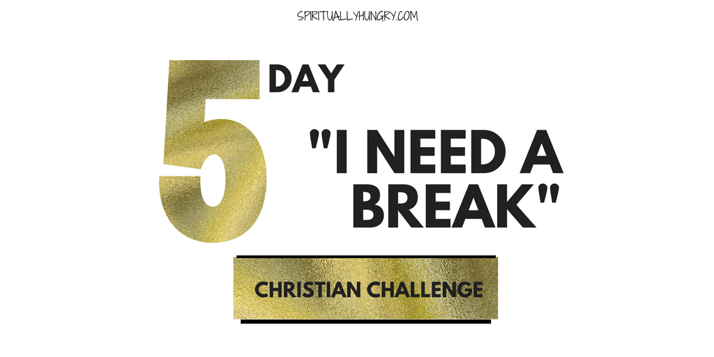 "5 Day ""I Need A Break"" Christian Challenge"