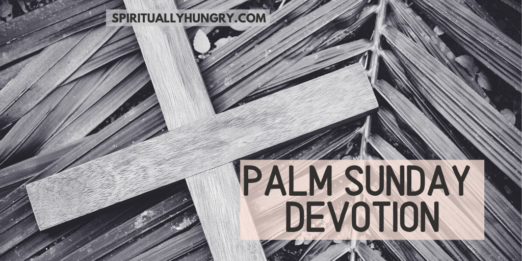 Palm Sunday Devotion | Passion Week Devotions | Holy Week Devotional