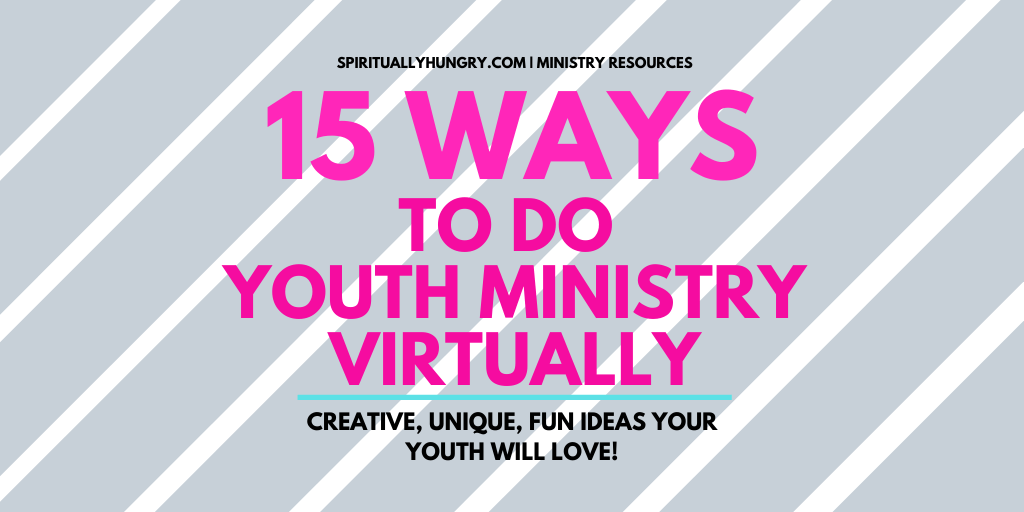 15 Unique Ways To Do Youth Ministry Virtually