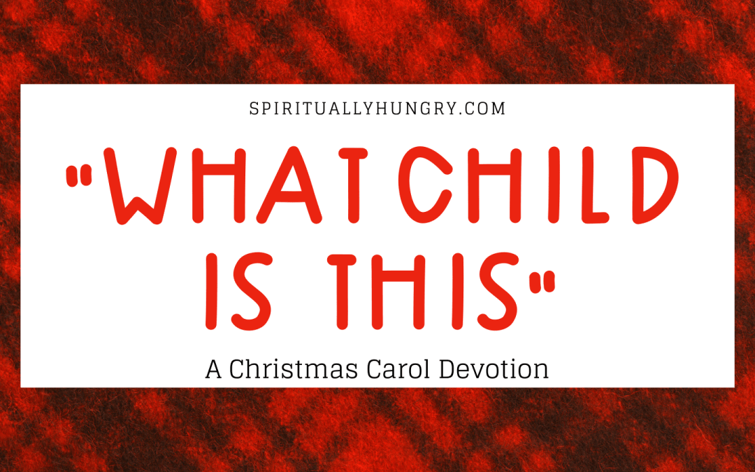 What Child Is This Devotion | Christmas Devotions | Christmas Devotional
