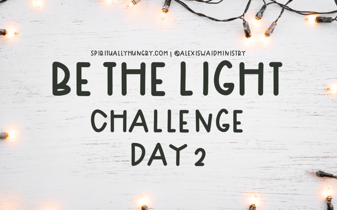 Be The Light Challenge Day 2
