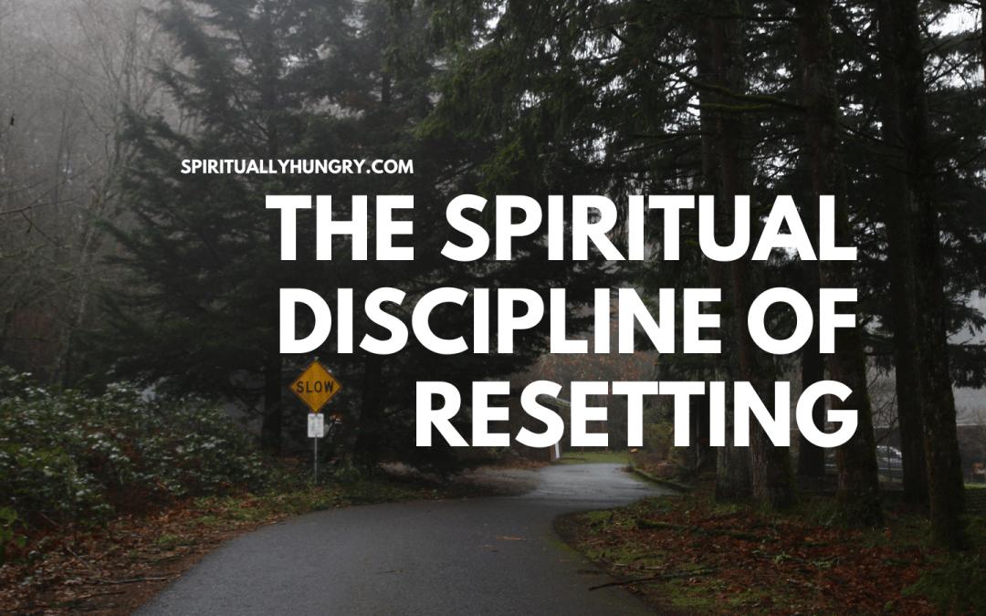 The Spiritual Discipline Of Resetting