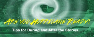 Are you Hurricane Ready?  Tips for During and After the Storms.