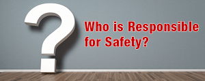 Q: Who is Responsible for Safety?