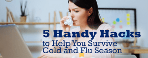 5 Handy Hacks to Help You Survive Cold and Flu Season