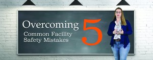 Overcoming 5 Common Facility Safety Mistakes