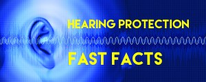 Hearing Protection Fast Facts