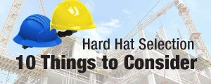Hard Hat Selection: 10 Things to Consider