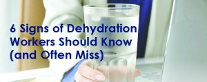6 Signs of Dehydration Workers Should Know (and Often Miss)