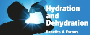 Positive Hydration Benefits & What Leads to Dehydration
