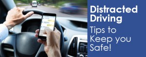 Distracted Driving: Tips to Keep You Safe