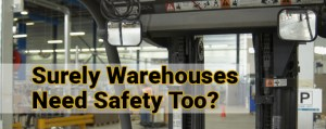 Surely Warehouses Need Safety Too?