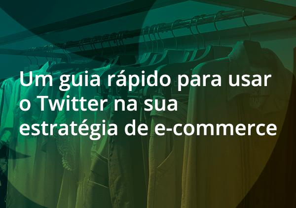 Um guia rápido para usar o Twitter na sua estratégia de ecommerce.