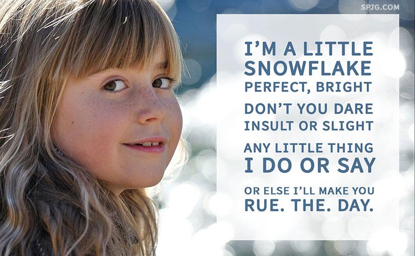 I'm a little snowflake.