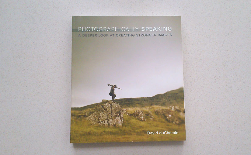 Photographically Speaking by David duChemin