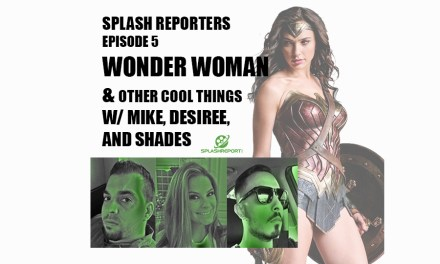 SPLASH REPORTERS EP 5: WONDER WOMAN AND OTHER COOL THINGS