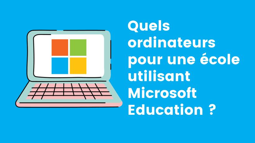 Quels ordinateurs pour une école utilisant Microsoft Education ?