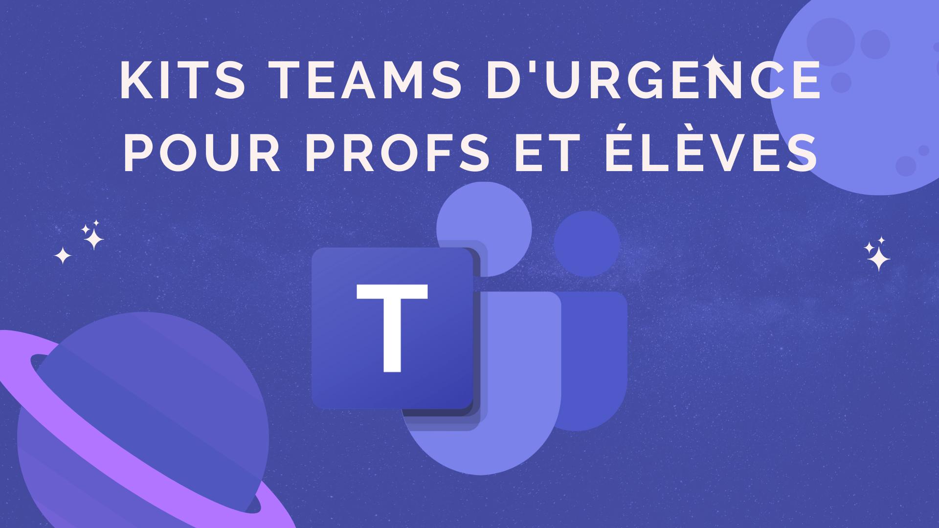Kit Teams d'urgence pour les profs et les élèves