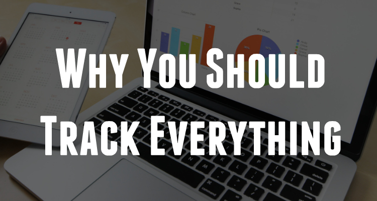 Why You Should Track Everything