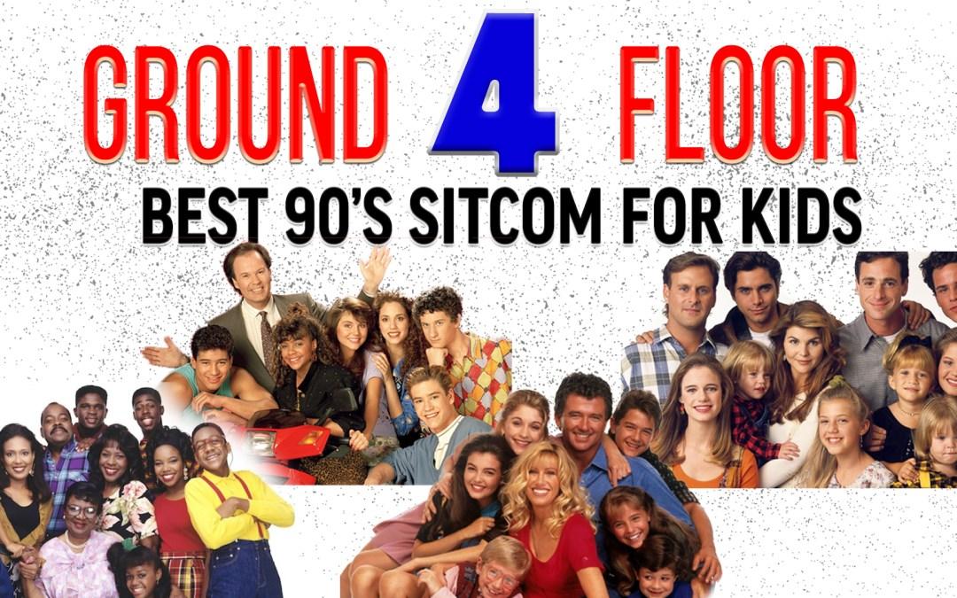 Ground Floor 4 – Best 90's Sitcoms For Kids