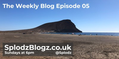 Splodz Blogz | The Weekly Blog Episode 05