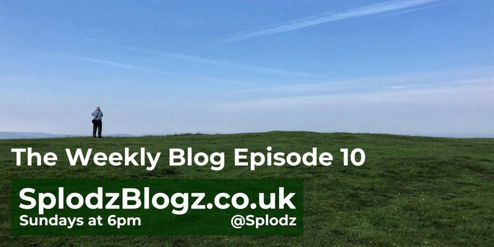 Splodz Blogz | The Weekly Blog Episode 10