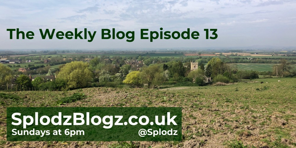 Splodz Blogz | The Weekly Blog Episode 13