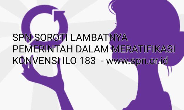 SPN SOROTI LAMBATNYA PEMERINTAH DALAM MERATIFIKASI KONVENSI ILO 183