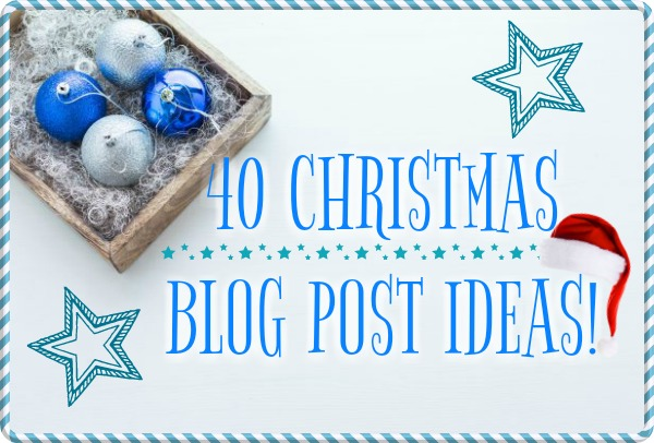 40 Lifestyle Christmas Blog Post Ideas