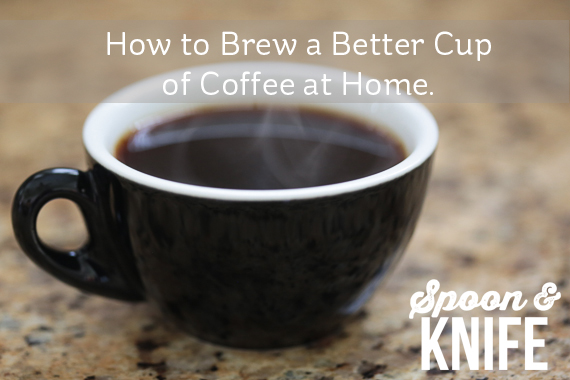 How to Brew a Better Cup of Coffee at Home - the science and art of making coffee. From http://spoonandknife.com