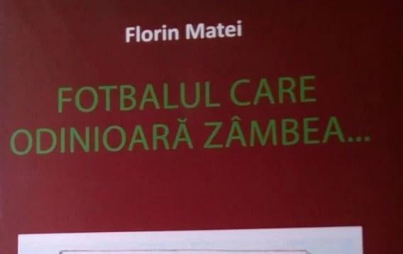 Fotbalul de altădată - din penița lui Florin Matei: Cartea cunoscutului editorialist va fi lansată miercuri!