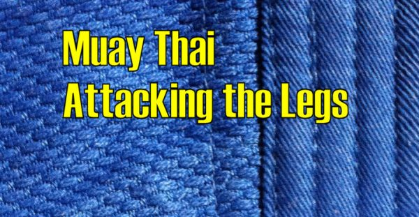 Learn how to attack the legs in Muay Thai