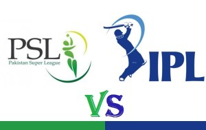 Pakistan Super League (PSL) Vs (IPL) Indian Premier League