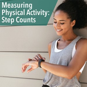 Measuring Physical Activity: How Many Steps Should You Take?