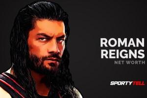 Roman Reigns Net Worth 2020 – How Rich Is He?