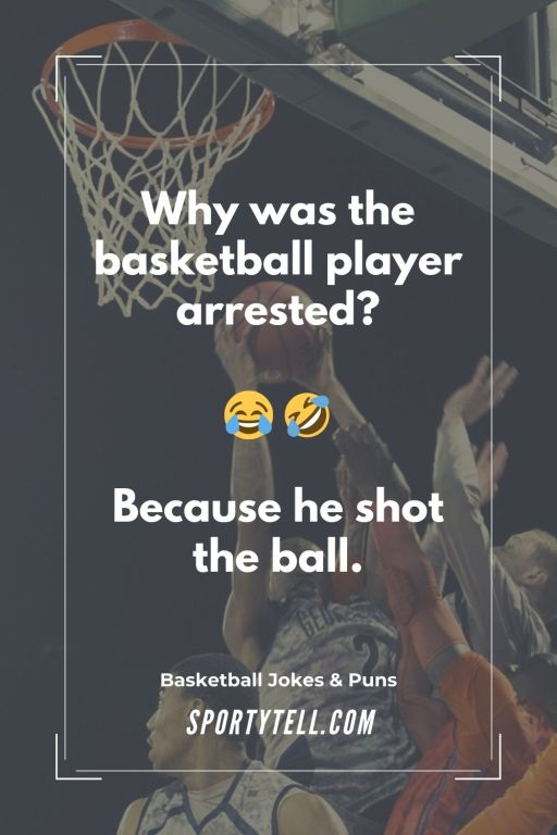 Why was the basketball player arrested? Because he shot the ball — Puns About Basketball